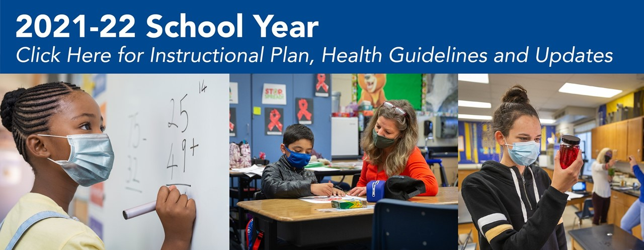 2021-2022 School Year Safety Plan - Click Here for Instructional Plans, Health Guidelines & Current Updates